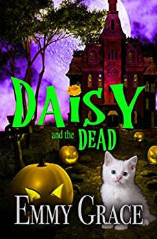 Daisy and the Dead: A Murder in Restless Cozy Mystery, Book 1 by [Emmy Grace]