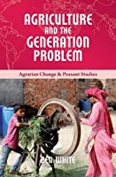 Agriculture and the Generation Problem (Agrarian Change and Peasant Studies)