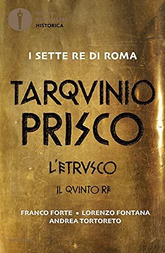 Tarquinio Prisco. L'etrusco. Il quinto re