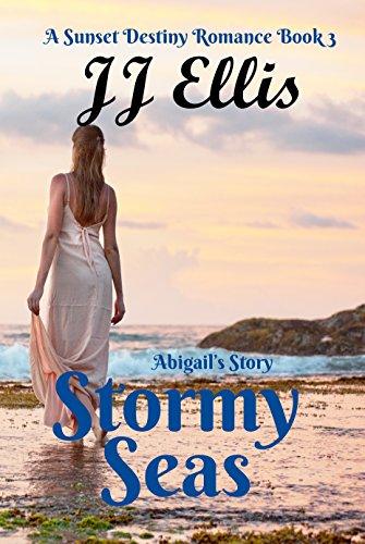 Stormy Seas - Abigail's Story (Second Edition): A Sunset Destiny Romance
