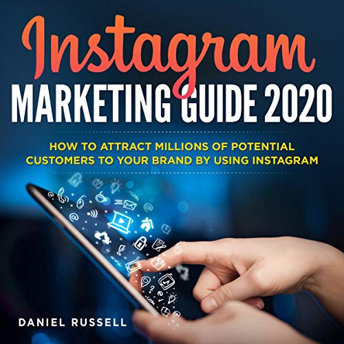 Instagram Marketing Guide 2019: How to Attract Millions of Potential Customers to Your Brand by Using Instagram audiobook cover art