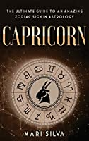 Capricorn: The Ultimate Guide to an Amazing Zodiac Sign in Astrology