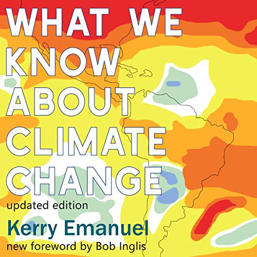 What We Know About Climate Change: Updated with a new foreword by Bob Inglis (The MIT Press)                   By:                                                                                                                                 Kerry Emanuel,                                                                                        Bob Inglis - foreword                               Narrated by:                                                                                                                                 Karen Chilton                      Length: 1 hr and 47 mins     7 ratings     Overall 4.7
