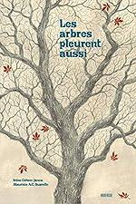 Les arbres pleurent aussi d'Irène Cohen-Janca