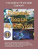 Dinosaur Bonsai Apocalypse: Dinosaur Age Extinction by Bonsai Effect, Moon Swap, Volcanic Eruptions, Ice Age And Asteroid Impact