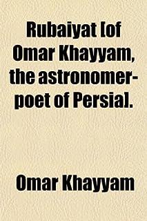 Rubaiyat of Omar Khayyam, the Astronomer Poet of Persia