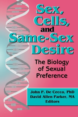 Sex, Cells, and Same-Sex Desire (The Research on Homosexuality Series)