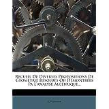 Recueil de Diverses Propositions de Géométrie Résolues Ou Démontrées Pa l'Analyse Algébrique...