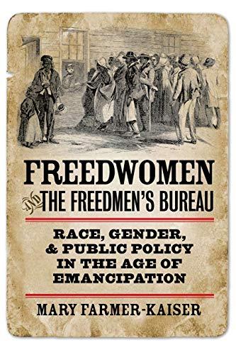 Freedwomen and the Freedmen's Bureau: Race, Gender, and...