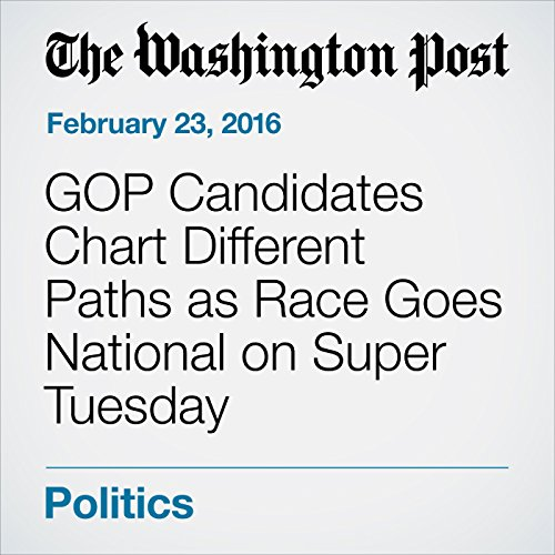 GOP Candidates Chart Different Paths as Race Goes National on Super Tuesday cover art