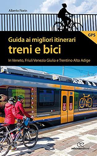 Guida ai migliori itinerari treni e bici in Veneto, Friuli Venezia Giulia e Trentino Alto Adige
