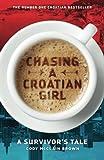 Chasing a Croatian Girl: A Survivor's Tale