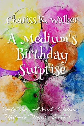 Book: A Medium's Birthday Surprise (Becky Tibbs - A North Carolina Medium's Mystery Series Book 1) by Chariss K. Walker