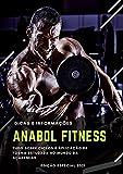 Anabol Fitness: Tudo Sobre Ciclos de Anabolizantes que existe no Mercado (Portuguese Edition)