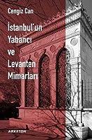 Istanbul'un Yabanci ve Levanten Mimarlari