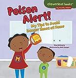Poison Alert!: My Tips to Avoid Danger Zones at Home (Cloverleaf Books (TM) -- My Healthy Habits)