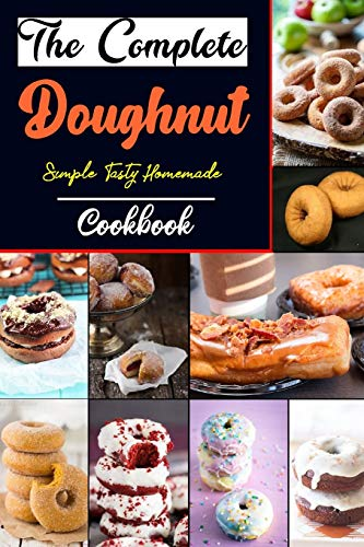 The Complete Doughnut Cookbook: Easy and Delicious Recipes