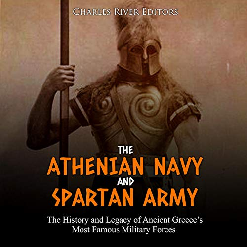 The Athenian Navy and Spartan Army: The History and Legacy of Ancient Greece's Most Famous Military Forces Titelbild