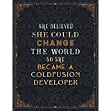 Coldfusion Developer Lined Notebook - She Believed She Could Change The World So She Became A Coldfusion Developer Job Title Journal: Schedule, Planning, Journal, Personalized, A4, 21.59 x 27.94 cm, Gym, 110 Pages, 8.5 x 11 inch, Journal