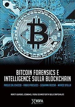Bitcoin forensics e intelligence sulla blockchain  Aspetti giuridici economici fiscali ed investigativi delle criptovalute  Italian Edition