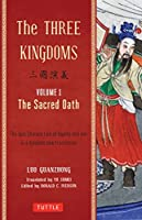 The Three Kingdoms, Volume 1: The Sacred Oath: The Epic Chinese Tale of Loyalty and War in a Dynamic New Translation (with Footnotes)