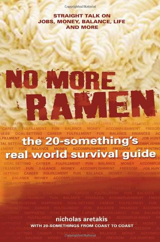 No More Ramen: The 20-Something's Real World Survival Guide, Straight Talk on Jobs, Money, Balance, Life, and More