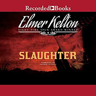 Slaughter                   By:                                                                                                                                 Elmer Kelton                               Narrated by:                                                                                                                                 George Guidall                      Length: 12 hrs and 53 mins     43 ratings     Overall 4.7