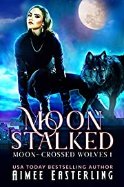 Moon Stalked (Moon-Crossed Wolves Book 1)