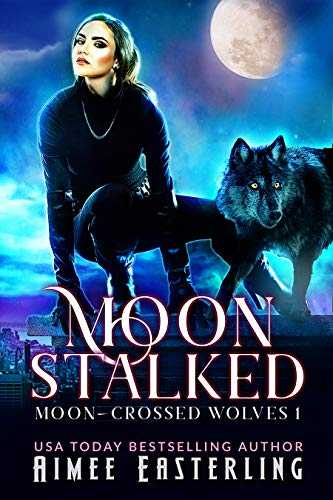 Moon Stalked (Moon-Crossed Wolves Book 1) Kindle Edition by Aimee Easterling  (Author)