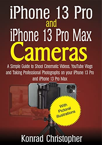iPhone 13 Pro and iPhone 13 Pro Max: A Simple Guide to Shooting Cinematic Videos, Youtube Vlogs and Taking Professional Photographs on your iPhone 13 Pro and iPhone 13 Pro Max (English Edition)