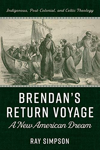 Brendan's Return Voyage: A New American Dream: Indigenous, Post-Colonial, and Celtic Theology