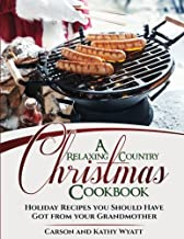 A Relaxing Country Christmas Cookbook: Holiday Recipes you Should have got from your Grandmother (Homesteading Freedom)