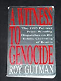 """A Witness to Genocide: The 1993 Pulitzer Prize-Winning Dispatches on the """"Ethnic Cleansing"""" of Bosnia"""