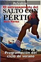 El entrenamiento del salto con pértiga/ El entrenamiento del salto con pértiga: Programación del ciclo de verano/ Summer programming cycle (Polvoltim; El Salto Con Pértiga)