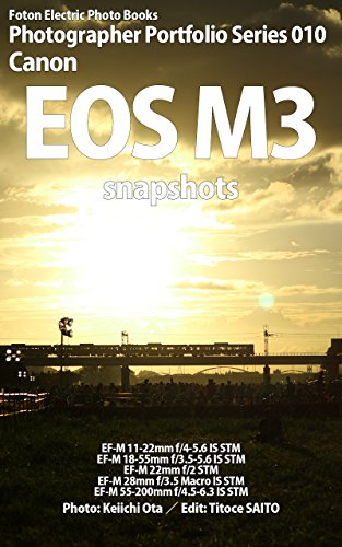 Foton Electric Photo Books Photographer Portfolio Series 010 Canon EOS M3 snapshots: EF-M 11-22mm f/4-5.6 IS STM / EF-M 18-55mm f/3.5-5.6 IS STM / EF-M ... 28mm f/3.5 Macro IS STM (English Edition)
