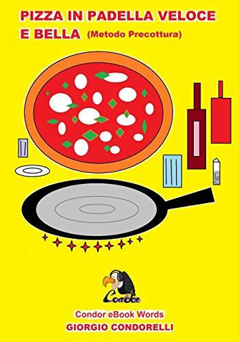 PIZZA IN PADELLA VELOCE E BELLA (Metodo Precottura) (Condor eBook Words (Giorgio Condorelli))