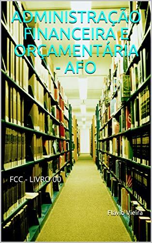 ADMINISTRAÇÃO FINANCEIRA E ORÇAMENTÁRIA - AFO : FCC - LIVRO 00