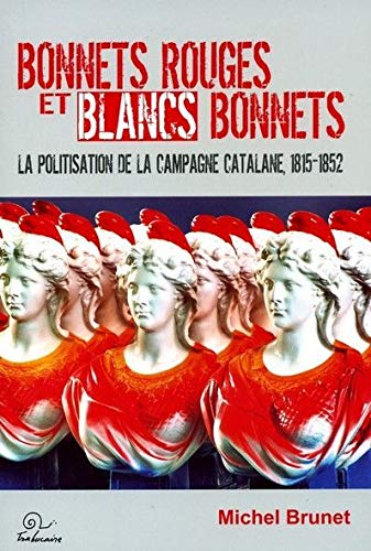 Bonnets rouges et blancs bonnets : La politisation de la campagne catalane 1815-1852