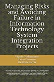 Managing Risks and Avoiding Failure in Information Technology System Integration Projects