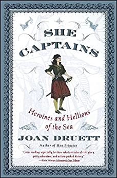 She Captains: Heroines and Hellions of the Sea by [Joan Druett]
