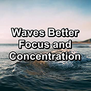 Waves Better Focus and Concentration