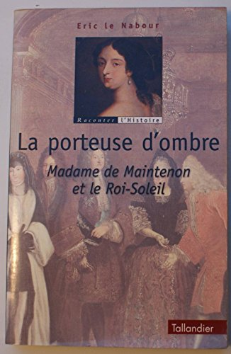La porteuse d'ombre - Madame de Maintenon et le Roi-Soleil