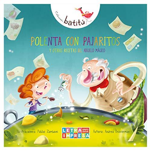 Polenta con pajaritos: y otras recetas del abuelo mágico (Batitú) (Spanish Edition)