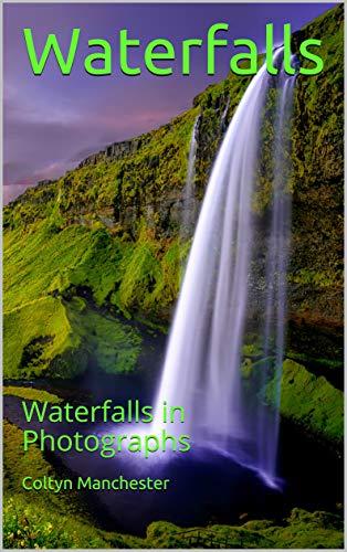 Waterfalls: Waterfalls in Photographs (English Edition)
