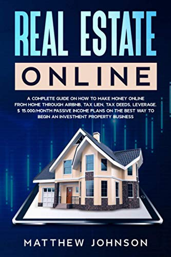 Real Estate Investing Books! - Real Estate Online: How to Make money Online From Home through Airbnb, Tax lien, Tax deeds, Leverage. $ 15.000/month Passive Income Plans on the best Way to Begin an Investment Property Business