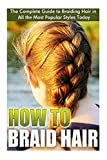 How to Braid Hair: he Complete Guide to Braiding Hair in All the Most Popular Styles Today