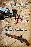 Meister Frantz gegen Räuberpistolen (Henker von Nürnberg, Band 4)
