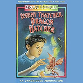 Jeremy Thatcher, Dragon Hatcher                   By:                                                                                                                                 Bruce Coville                               Narrated by:                                                                                                                                 Bruce Coville                      Length: 2 hrs and 35 mins     115 ratings     Overall 4.5