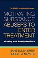 Motivating Substance Abusers to Enter Treatment: Working with Family Members by Jane Ellen Smith Robert J. Meyers(2007-11-20)