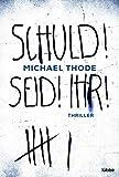 SCHULD! SEID! IHR!: Thriller von Michael Thode